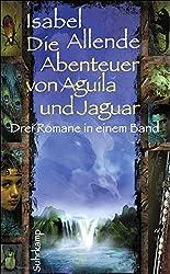 Die Abenteuer von Aguila und Jaguar: Drei Romane in einem Band: Die Stadt der wilden Götter, Im Reich des Goldenen Drachen, Im Bann der Masken (suhrkamp taschenbuch)