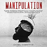 Manipulation: 48 Power Techniques of Persuasion of NLP to Influence and Control the Mind and Emotions of People, Through Hypnosis and Effective Methods of Dark Psychology, Developing Empathic Skills