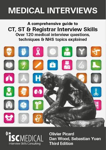 Medical Interviews - A Comprehensive Guide to CT, ST and Registrar Interview Skills (Third Edition): Over 120 Medical Interview Questions, Techniques, and NHS Topics Explained