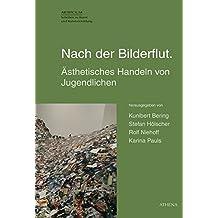 Nach der Bilderflut.: Ästhetisches Handeln von Jugendlichen (Artificium: Schriften zu Kunst und Kunstvermittlung, Band 41)