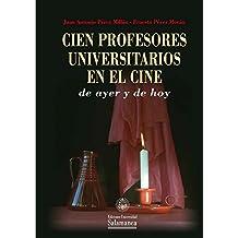 Cien profesores universitarios en el cine de ayer y de hoy (Colección Obras de Referencia, 36)