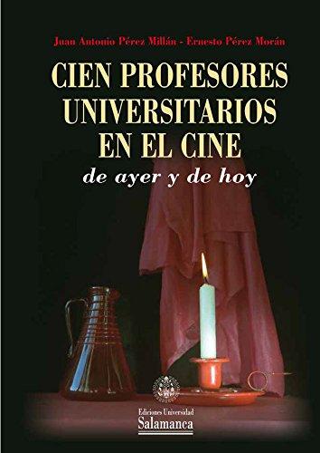 Cien profesores universitarios en el cine de ayer y de hoy por Juan Antonio Pérez Millán, Ernesto Pérez Morán