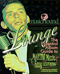 Musichound Lounge: The Essential Album Guide to Martini Music and Easy Listening with CD (Audio)