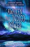 Awaken Your Indigo Power: Harness Your Passion, Fulfill Your Purpose and Activate Your Innate Spiritual Gifts