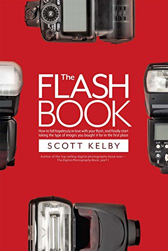 The Flash Book: How to fall hopelessly in love with your flash ...