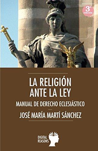 LA RELIGIÓN ANTE LA LEY: MANUAL DE DERECHO ECLESIÁSTICO (Argumentos para el s. XXI)