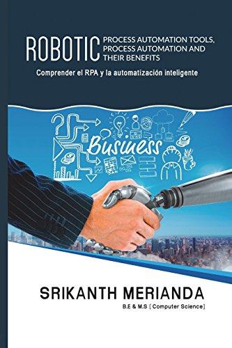 Herramientas robóticas de automatización de procesos, automatización de procesos y sus beneficios: Comprender la RPA y la Automatización Inteligente por Srikanth Merianda