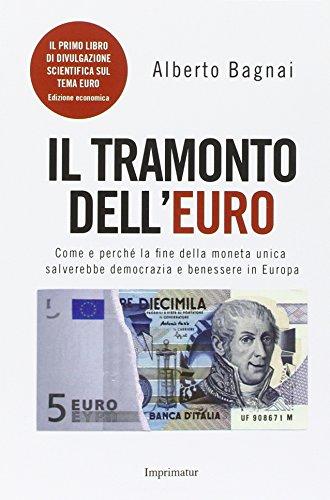 Il tramonto dell'euro. Come e perché la fine della moneta unica salverebbe democrazia e benessere in Europa par Alberto Bagnai