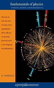 Fundamentals of Physics: Mechanics, Relativity, and Thermodynamics (The Open Yale Courses Series) von [Shankar, R.]
