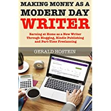 Making Money as a Modern Day Writer (Write for a Living): Earning at Home as a New Writer Through Blogging, Kindle Publishing and Part-Time Freelancing (English Edition)