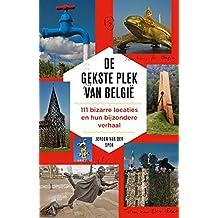 De gekste plek van België: 111 bizarre locaties en hun bijzondere verhaal