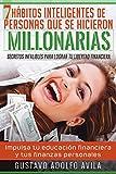 7 habitos inteligentes de personas que se hicieron millonarias: Secretos infalibles para lograr tu libertad financiera.  Impulsa tu educación financiera y tus finanzas personales.