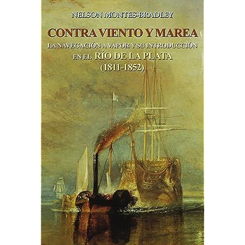 CONTRA VIENTO Y MAREA: LA NAVEGACION A VAPOR Y SU INTRODUCCION EN EL RIO DE LAPLATA (1811-1852)