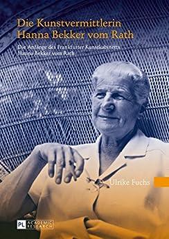 Die Kunstvermittlerin Hanna Bekker vom Rath: Die Anfaenge des Frankfurter Kunstkabinetts Hanna Bekker vom Rath- 2., ueberarbeitete Auflage