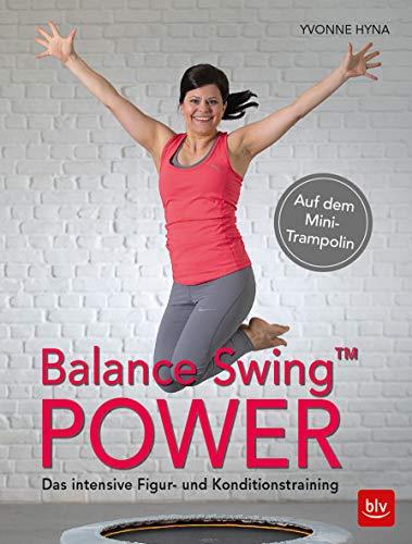Balance Swing™ Power: Das intensive Figur- und Konditionstraining Auf dem Mini-Trampolin (BLV)