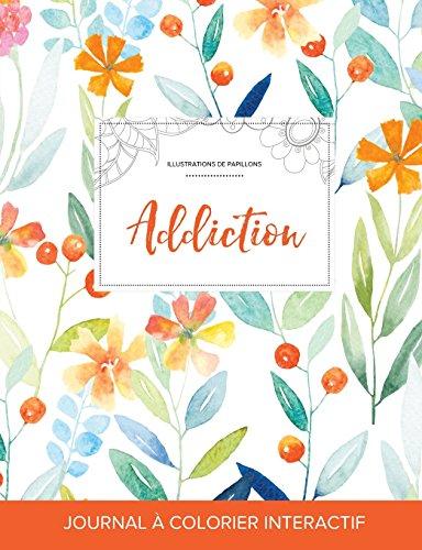 Journal de Coloration Adulte: Addiction (Illustrations de Papillons, Floral Printanier) par Courtney Wegner