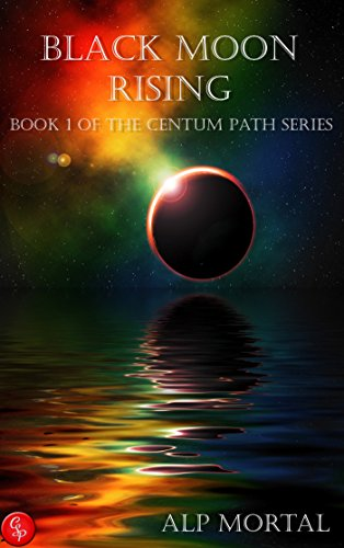 ebook: Black Moon Rising: Book One of The Centum Path Series (B01F3JSVN0)