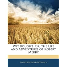 Wit Bought: Or, the Life and Adventures of Robert Merry