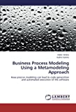 Business Process Modeling Using a Metamodeling Approach: How precise modeling can lead to code generation and automated execution of the software