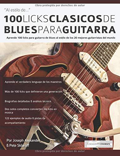100 licks clásicos de blues para guitarra: Aprende 100 licks de blues para guitarra al estilo de los 20 mejores guitarristas del mundo por Mr Joseph Alexander