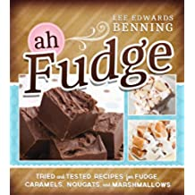 Ah, Fudge!: Tried and Tested Recipes for Fudge, Caramels, Nougats, and Marshmallows (English Edition)