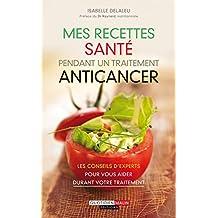 Mes recettes santé pendant un traitement anticancer: Les meilleurs conseils nutrition pour vous aider durant votre traitement (Santé poches)