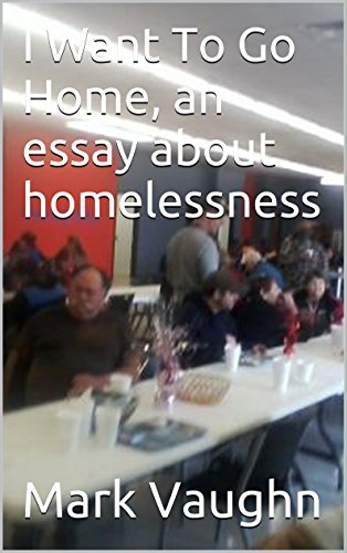I Want To Go Home, an essay about homelessness (English Edition)