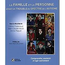 La famille et la personne ayant un trouble du spectre de l'autisme : Comprendre, soutenir et agir autrement