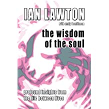 The Wisdom of the Soul: Profound Insights from the Life Between Lives (Books of the Soul) by Ian Lawton (2007-02-01)