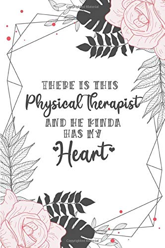 There Is This Physical Therapist And He Kinda Has My Heart: Best Birthday Gifts for Therapist, Custom Blank Lined Notebook Gift for Funny Therapists, Therapist Gifts Appreciation for Men and Women