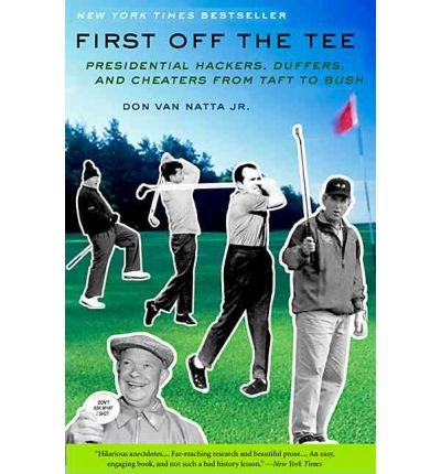 First Off the Tee: Presidential Hackers, Duffers, and Cheaters from Taft to Bush (Paperback) - Common