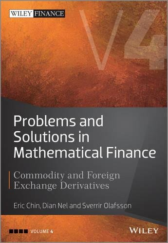 Problems and Solutions in Mathematical Finance: Commodity and Foreign Exchange Derivatives (Wiley Finance)