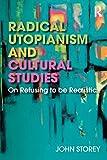 Radical Utopianism and Cultural Studies - John Storey