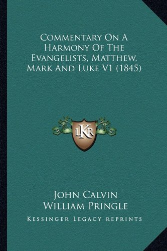Commentary on a Harmony of the Evangelists, Matthew, Mark and Luke V1 (1845)