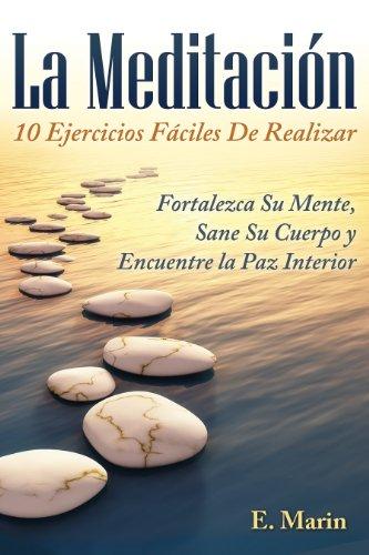 La Meditación: 10 Ejercicios Fáciles De Realizar por E. Marin