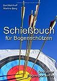 Schießbuch für Bogenschützen: Persönliches Trainingstagebuch für ambitionierte Bogensportler