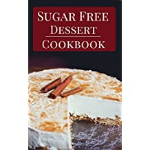 Sugar Free Dessert Cookbook: Delicious And Healthy Sugar Free Dessert Recipes (English Edition)