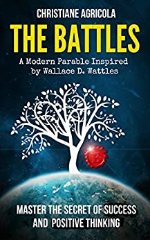 The Battles: Master The Secret of Success and Positive Thinking (English Edition) di [Agricola, Christiane]