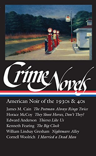 Crime Novels: American Noir of the 1930s & 40s (Loa #94): The Postman Always Rings Twice / They Shoot Horses, Don't They? / Thieves Like Us / The Big: ... the 1930s and 40s Vol 1 (Library of America)