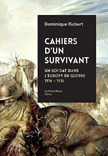 Cahiers d'un survivant : Un soldat dans l'Europe en guerre 1914-1918 par Dominique Richert