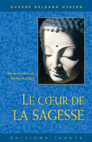 Le coeur de la sagesse : Un commentaire du Soutra du coeur par Guéshé Kelsang Gyatso