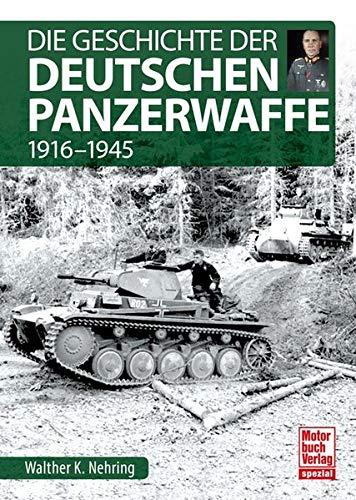 Die Geschichte der Deutschen Panzerwaffe: 1916-1945