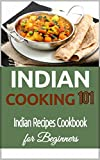 Indian Cooking: for Beginners -  Indian Recipes Cookbook 101 - Indian Cuisine - Indian Culinary Traditions (Indian Food Recipes - Indian Food Cookbook for Beginners)
