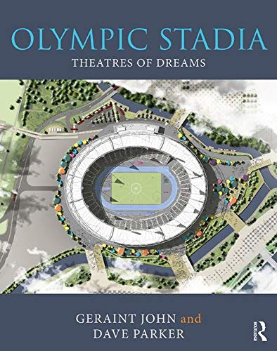Olympic stadia : past, present and future / Geraint John, Dave Parker | John, Geraint