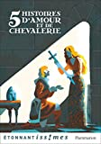 Cinq histoires d'amour et de chevalerie : D'après les Lais de Marie de France