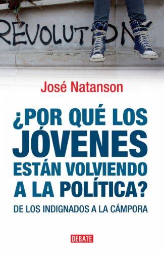 ¿Por qué los jóvenes están volviendo a la política?: De los indignados a la cámpora por José Natanson