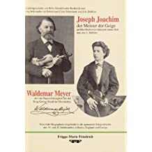 Joseph Joachim, der Meister der Geige + Waldemar Meyer, sein 1. Schüler: Roman-Biographie im Berlin des 19. + 20. Jahrhunderts