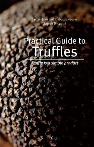 Practical guide to truffles : Truffle is a simple product, Edition en Anglais par Pierre-Jean Pébeyre, Babeth Pébeyre, Sophie Brissaud
