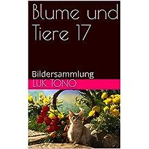 Blume und Tiere 17: Bildersammlung (German Edition)