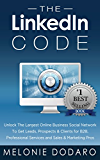 The LinkedIn Code: Unlock The Largest Online Business Social Network To Get Leads, Prospects & Clients for B2B, Professional Services and Sales & Marketing Pros (English Edition)